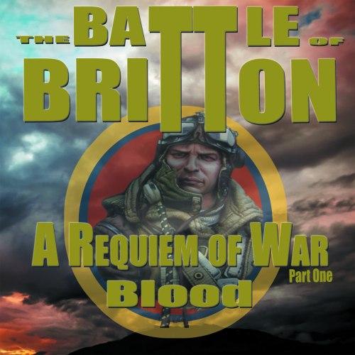 The Battle of Britton - A Requiem of War (Part One) Blood