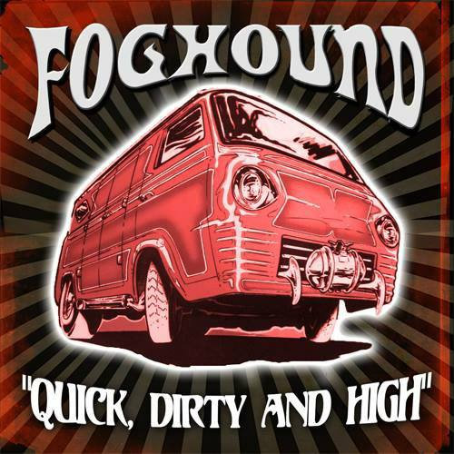 Foghound - Quick, Dirty and High