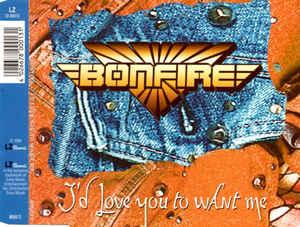 Bonfire - I'd Love You to Want Me
