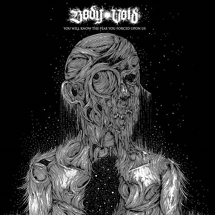 Body Void - You Will Know the Fear You Forced upon Us