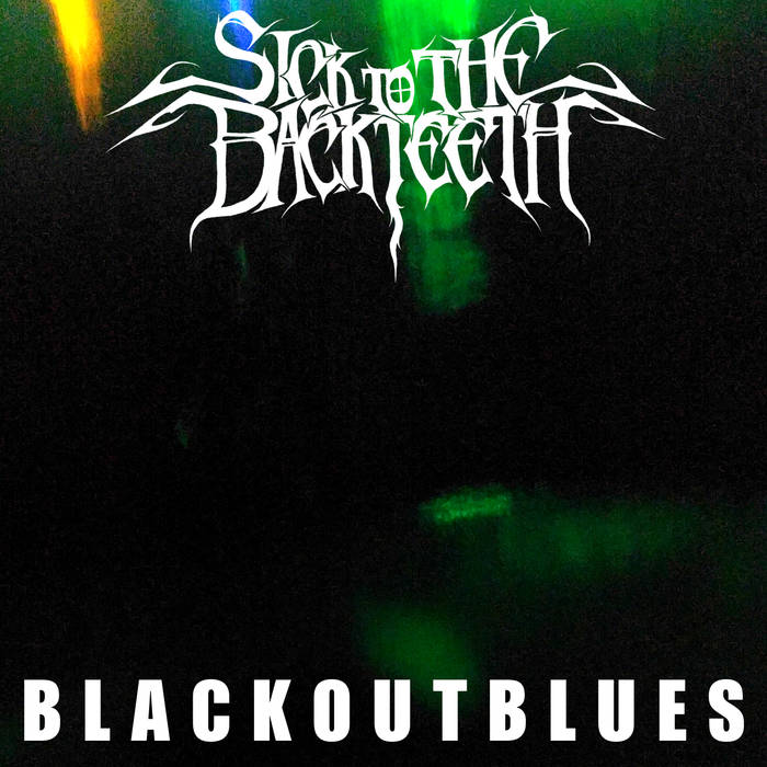 Sick to the Back Teeth - Blackout Blues
