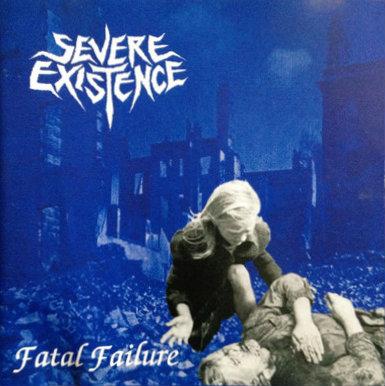 Severe Existence - Fatal Failure