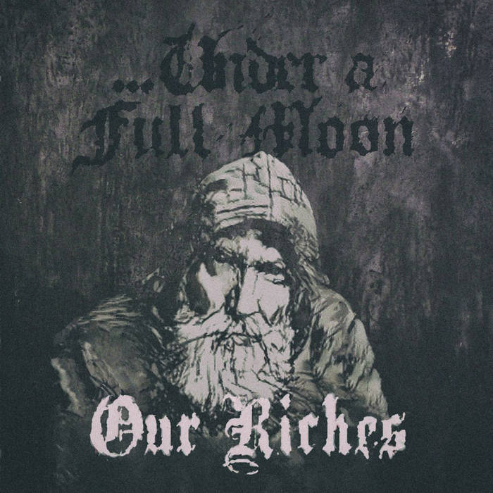 ...Under a Full Moon - Our Riches