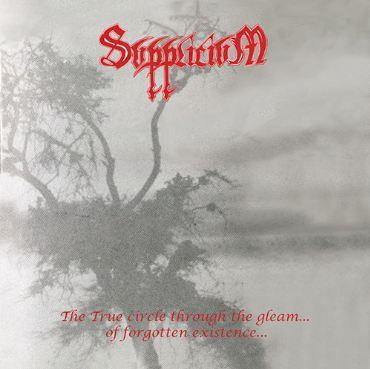 Supplicium - The True Circle Through the Gleam... Of Forgotten Existence...