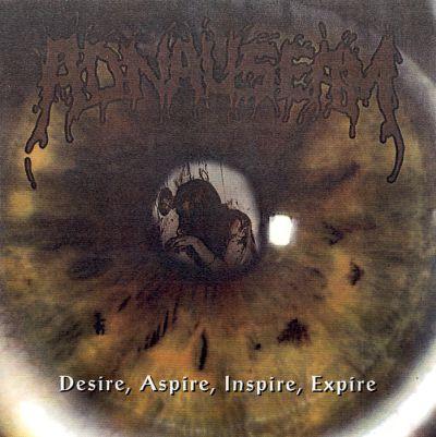 Adnauseam - Desire, Aspire, Inspire, Expire