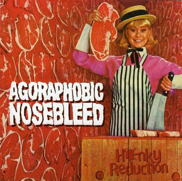 Agoraphobic Nosebleed - Honky Reduction