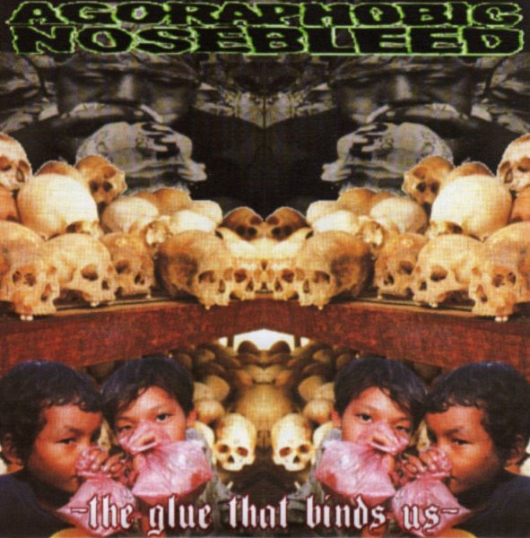 Agoraphobic Nosebleed - The Glue That Binds Us