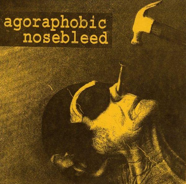 Agoraphobic Nosebleed - Agoraphobic Nosebleed
