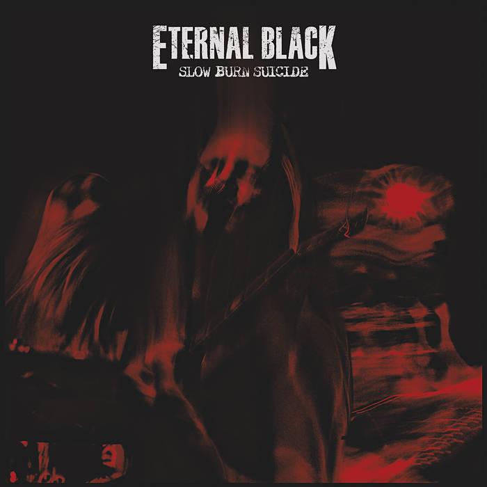 Eternal Black - Slow Burn Suicide