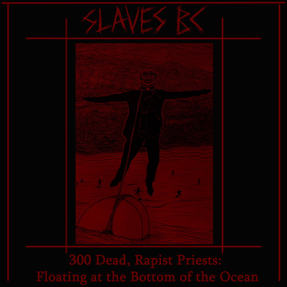 Slaves BC - 300 Dead Rapist Priests Floating at the Bottom of the Ocean