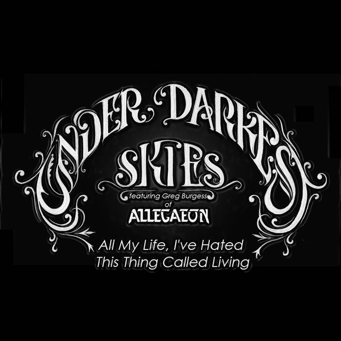 Under Darkest Skies - All My Life I've Hated This Thing Called Living
