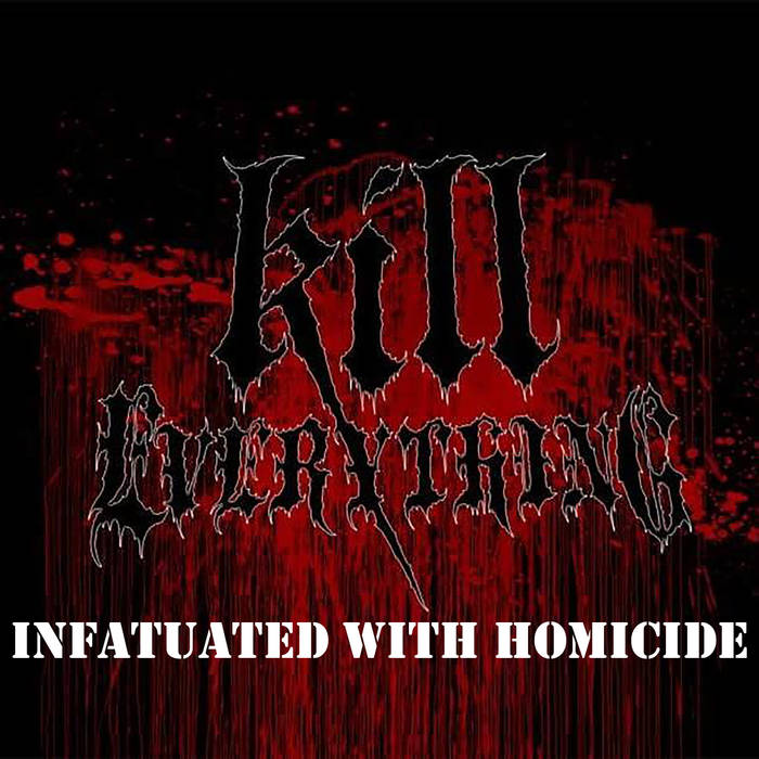Kill Everything - Infatuated with Homicide