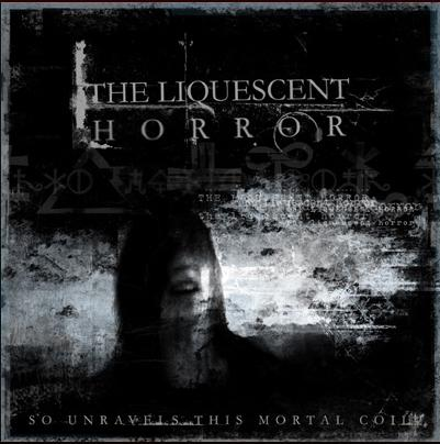 The Liquescent Horror - So Unravels This Mortal Coil