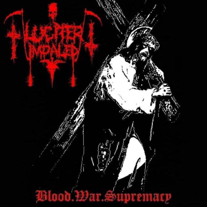 Lucifer Impaled - Blood. War. Supremacy