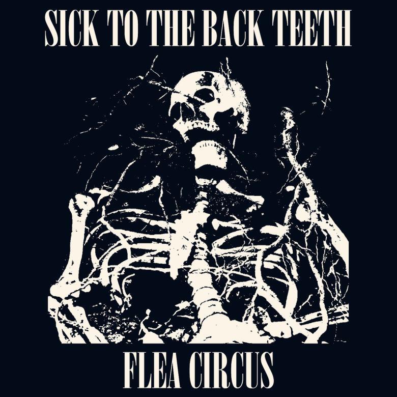 Sick to the Back Teeth - Flea Circus