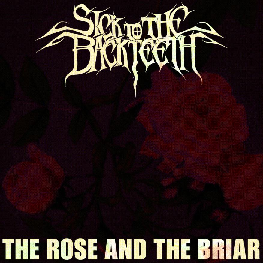 Sick to the Back Teeth - The Rose and the Briar