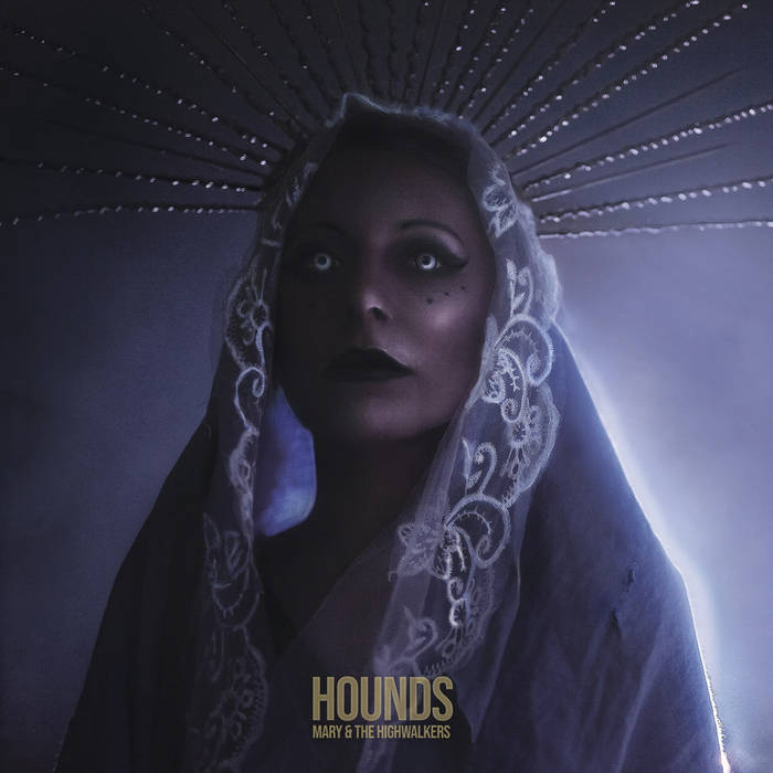 Mary & the Highwalkers - Hounds