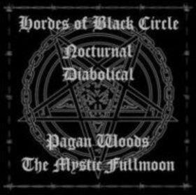 Nocturnal / Diabolical / Pagan Woods / The Mystic Fullmoon - Hordes of the Black Circle