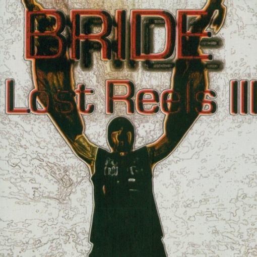 Bride - Lost Reels III