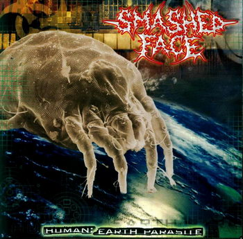 Smashed Face - Human: Earth Parasite