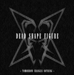 Dead Shape Figure - Tomorrow Changes Nothing