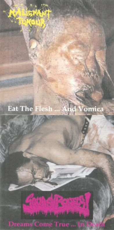 Squash Bowels / Malignant Tumour - Eat the Flesh... and Vomica / Dreams Come True... in Death