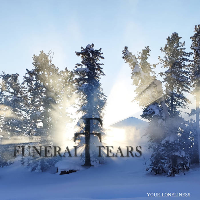 Funeral Tears - Your Loneliness