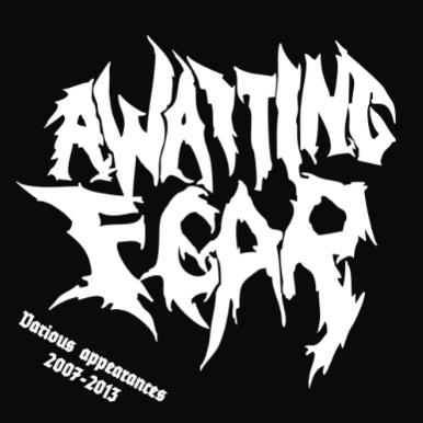 Awaiting Fear - Various Appearances