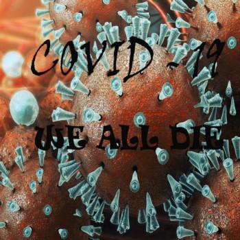 COVID-19 - We All Die