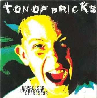 Ton of Bricks - Oppressor