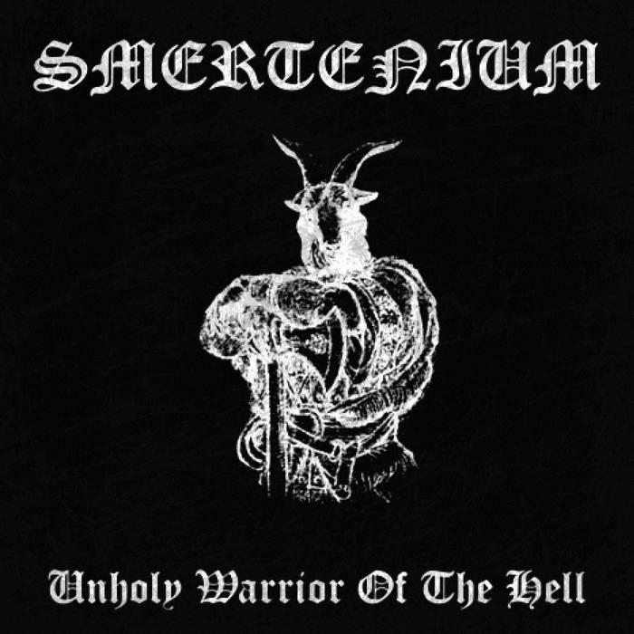 Smertenium - Unholy Warrior of the Hell