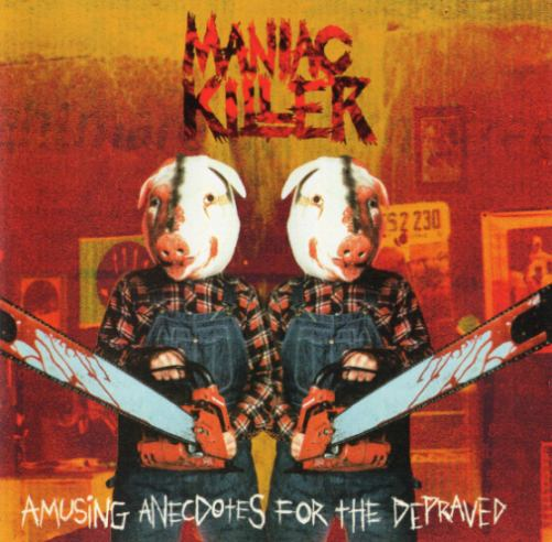 Maniac Killer - Amusing Anecdotes for the Depraved