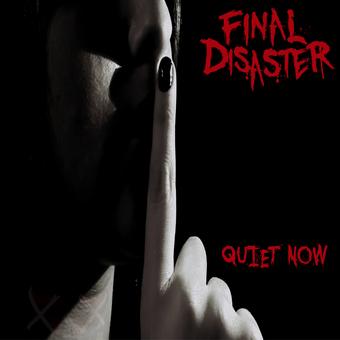 Final Disaster - Quiet Now