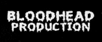 Bloodhead Production