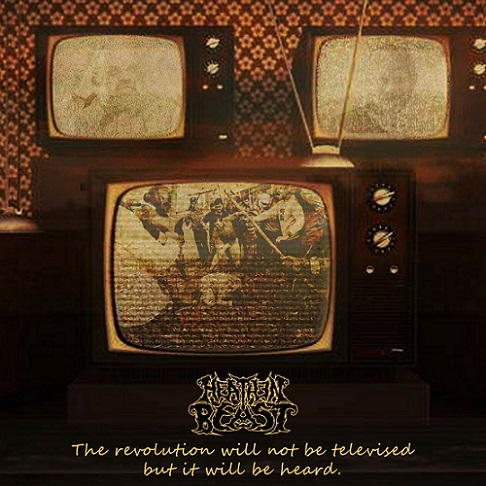 Heathen Beast - The Revolution Will Not Be Televised But It Will Be Heard