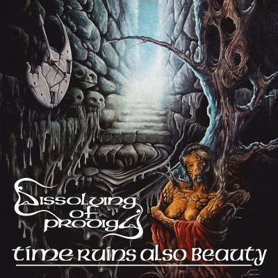 Dissolving of Prodigy - Time Ruins Also Beauty