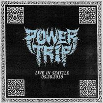 Power Trip - Live in Seattle 05.28.2018