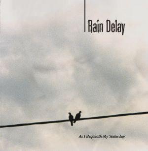 Rain Delay - As I Bequeath My Yesterday
