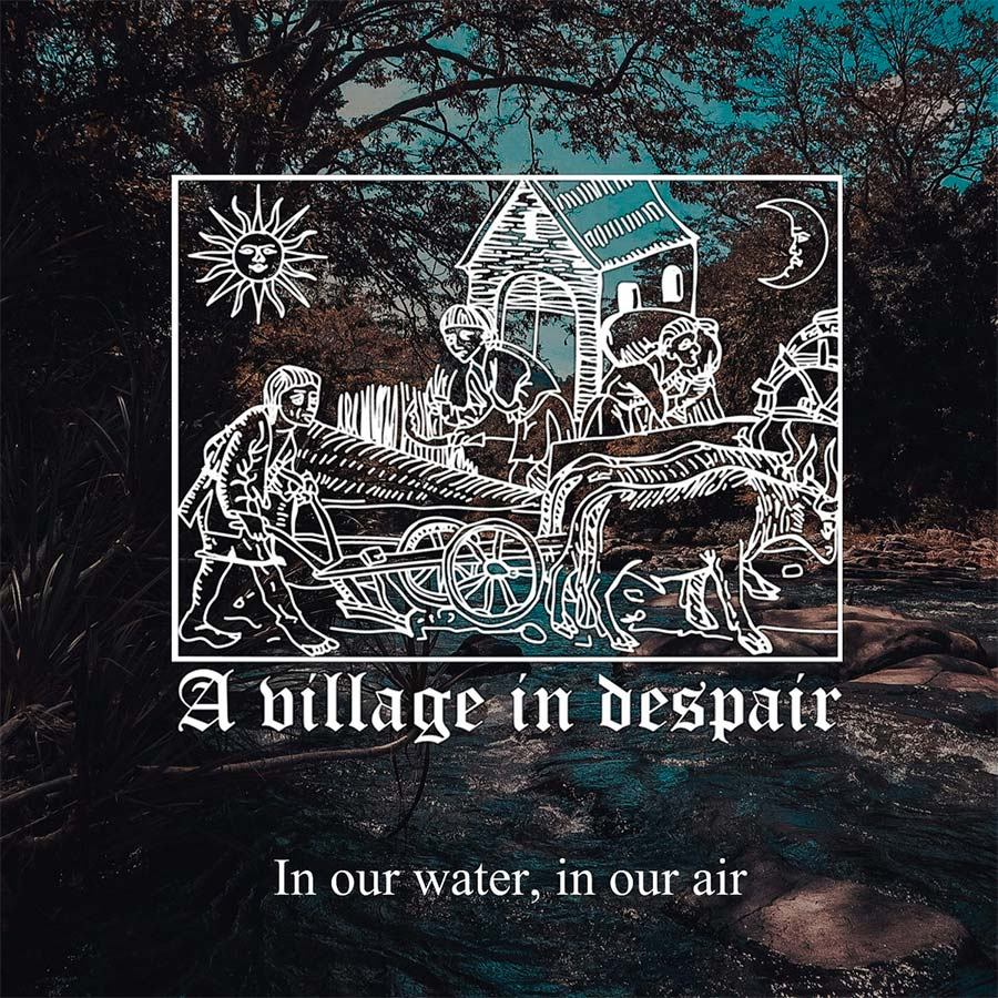 A Village in Despair - In our water, in our air