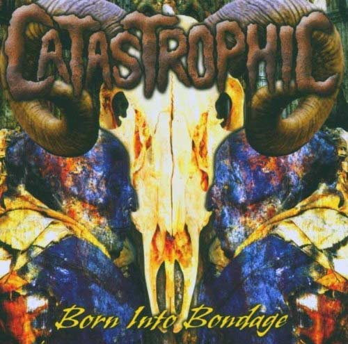 Catastrophic - Born into Bondage