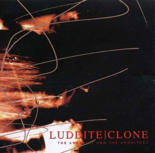 Luddite Clone - The Arsonist and the Architect