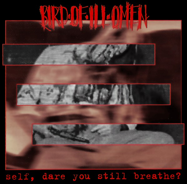 Bird of Ill Omen - Self, Dare You Still Breathe?