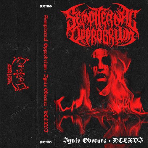 Sempiternal Opprobrium - Ignis Obscura - DCLXVI