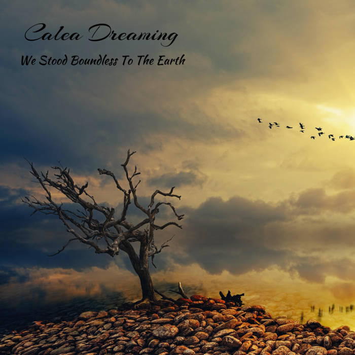Calea Dreaming - We Stood Boundless to the Earth