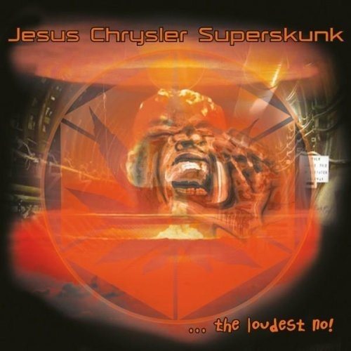 Jesus Chrysler Superskunk - ...the Loudest No!