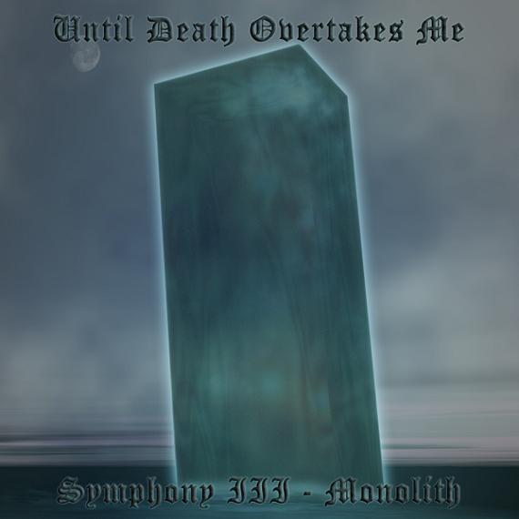 Until Death Overtakes Me - Symphony III - Monolith