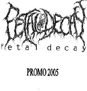 Fetal Decay - Promo 2005