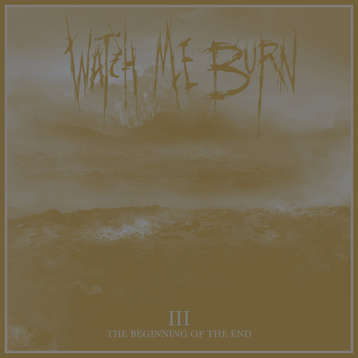 Watch Me Burn - III (The Beginning of the End)