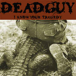 Deadguy - I Know Your Tragedy
