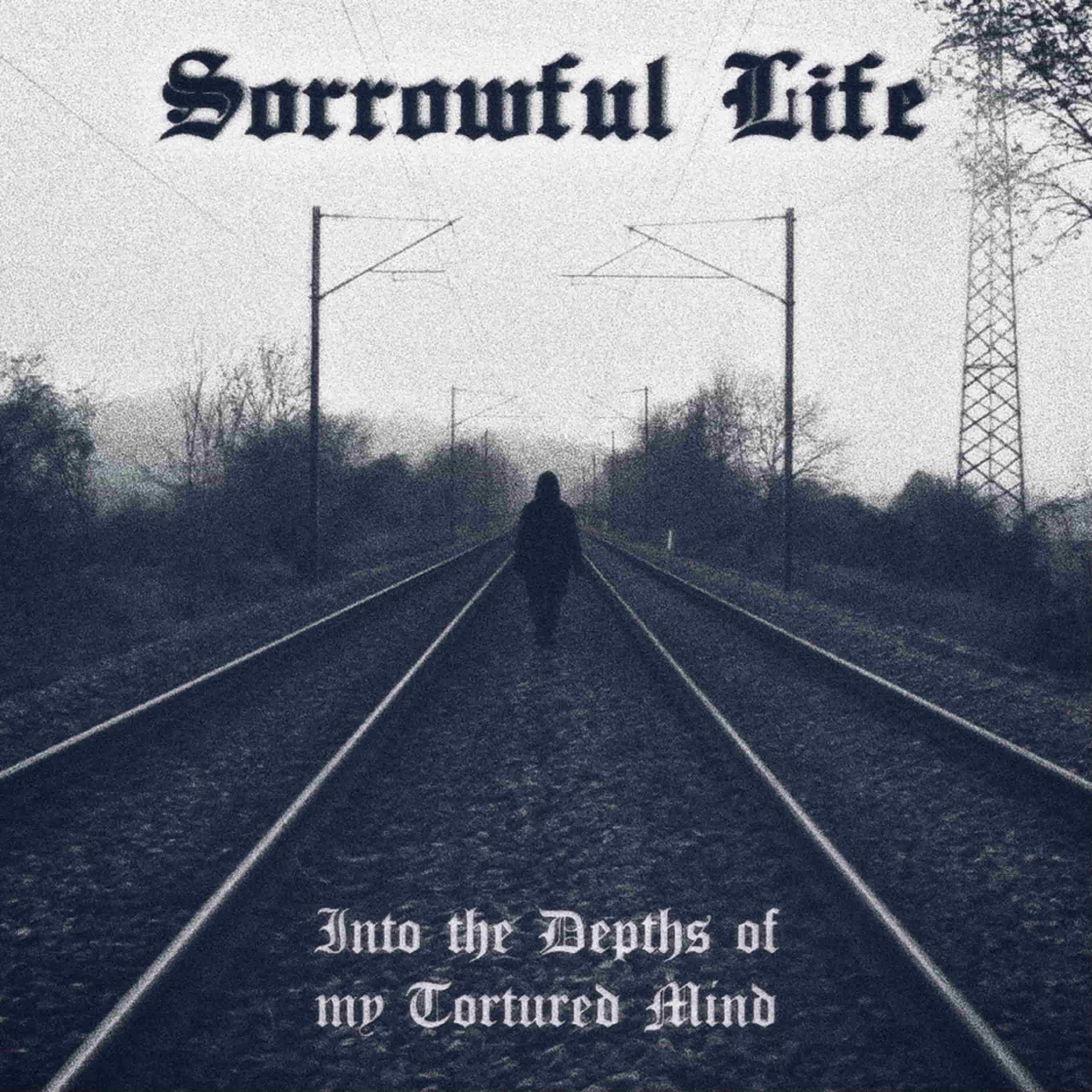 Sorrowful Life - Into the Depths of My Tortured Mind